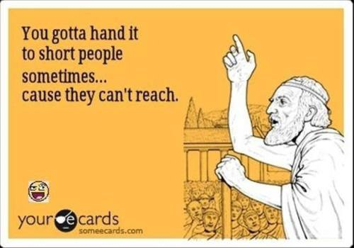 gotta hand it to short people